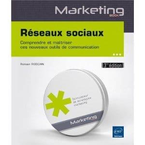Réseaux sociaux - Comprendre et maîtriser ces nouveaux outils de communication (3ème édition)