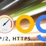 Vitesse de chargement, Pagespeed Google avec HTTP, HTTP/2 ou HTTPS